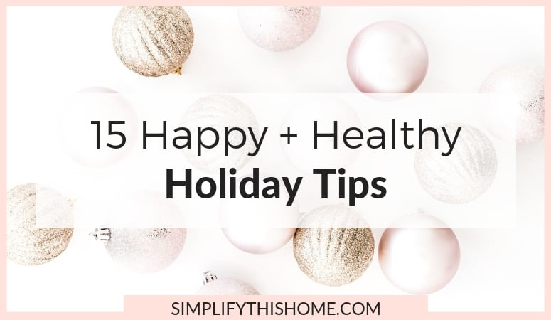 15 Healthy Holiday Tips: How to Stay Happy and Healthy During the Holidays