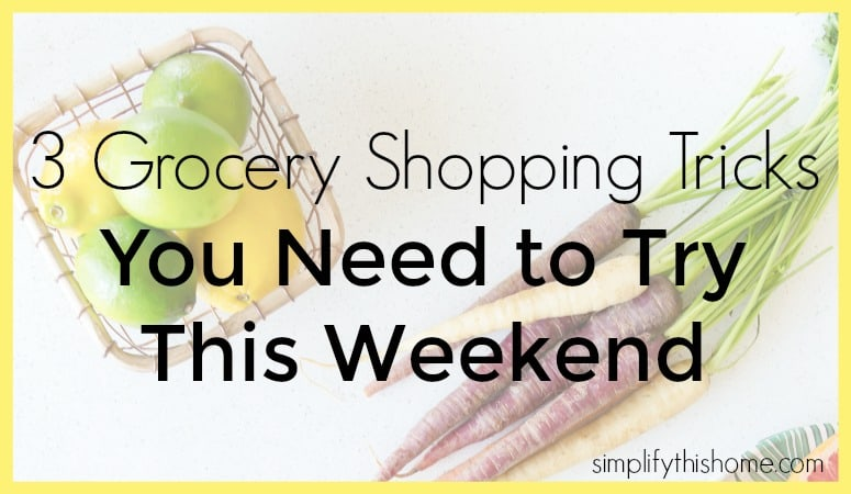 3 grocery shopping tricks you need to try this weekend. Simplify this Home