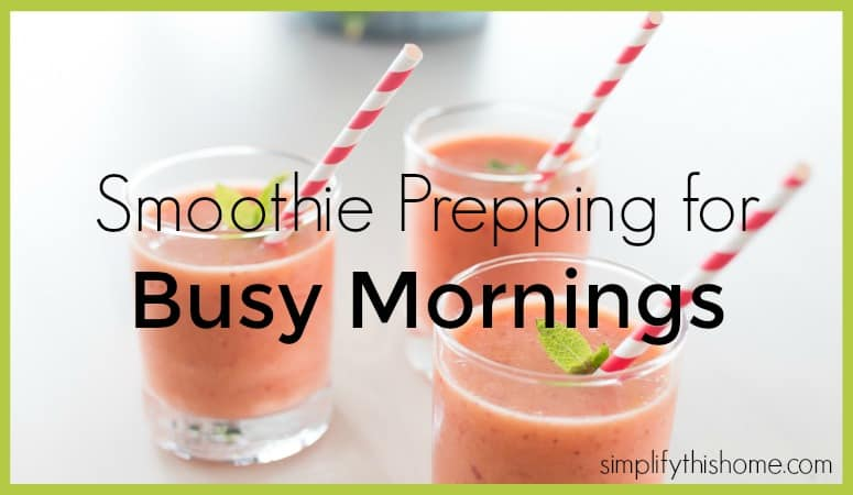 Smoothie prepping for busy mornings. Simplify this Home