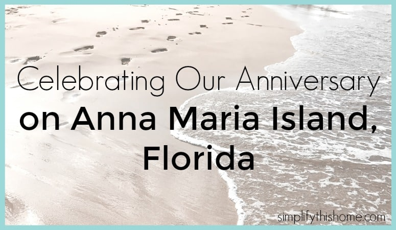 Celebrating our anniversary on Anna Maria Island, Florida. Simplify this Home