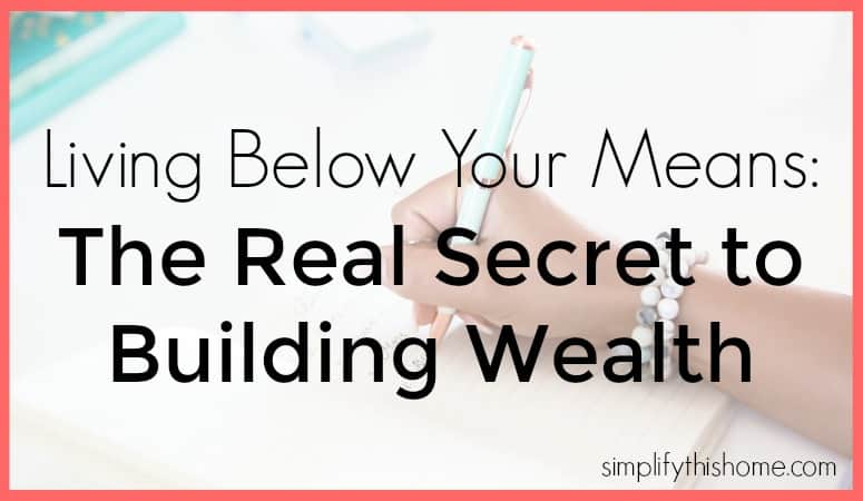 Living below your means: the real secret to building wealth. Simplify this Home