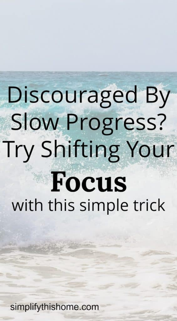 When You Feel Discouraged, Shift Your Focus- Simplify this Home
