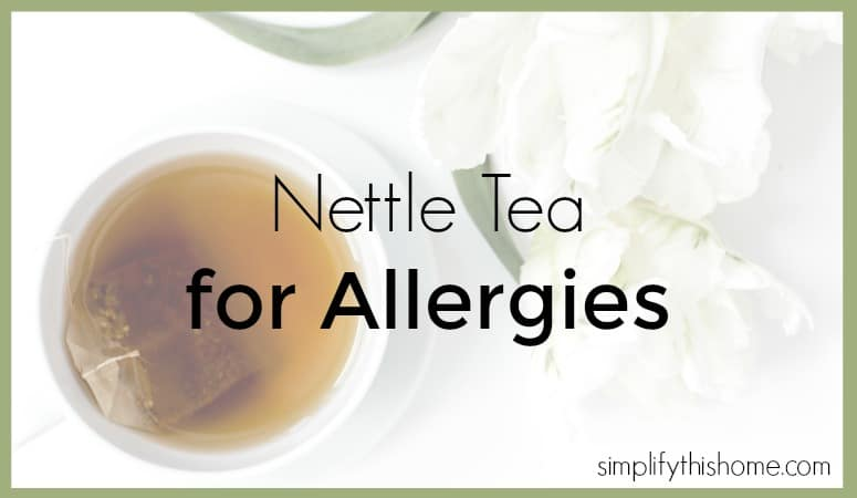 Nettle tea for allergies. Simplify this Home