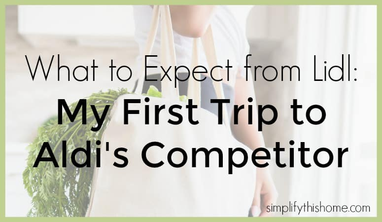 What to expect from Lidl: my first trip to Aldi's competitor. Simplify this Home