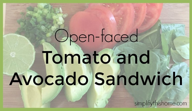 Open-faced tomato and avocado sandwich. Simplify this Home