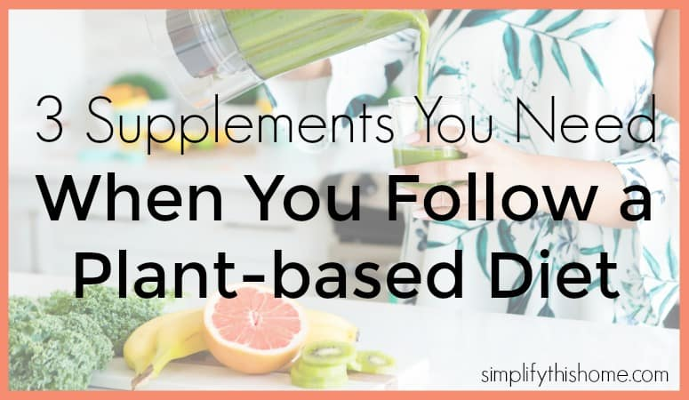 3 Supplements You Need When You Follow a Plant-based Diet