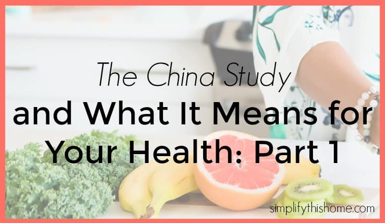 The China Study and what it means for your health: part 1. Simplify this Home