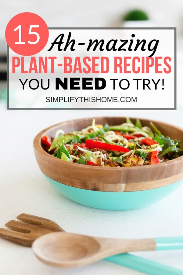 15 delicious plant-based recipes you need to try! | easy whole food plant based recipes | healthy recipes