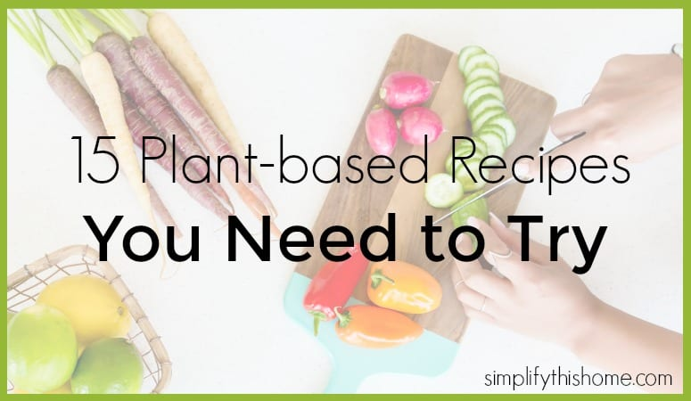 15 plant-based recipes you need to try. Simplify this Home