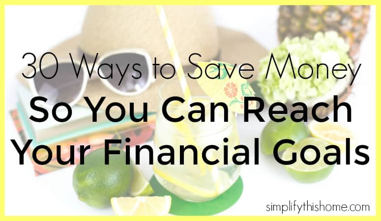 30 ways to save money so you can reach your financial goals. Simplify this Home