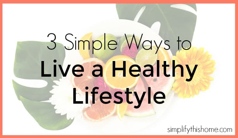 3 Simple Ways to Live a Healthy Lifestyle