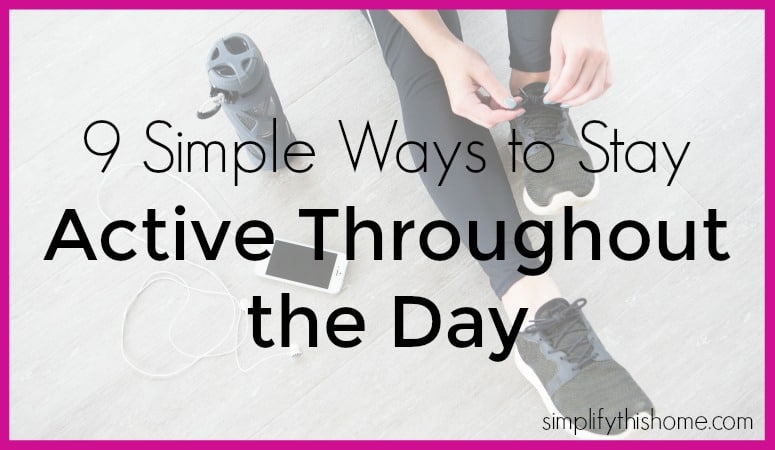 9 Simple Ways to Stay Active Throughout the Day