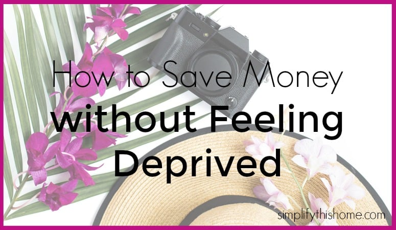 How to save money without feeling deprived. Simplify this Home