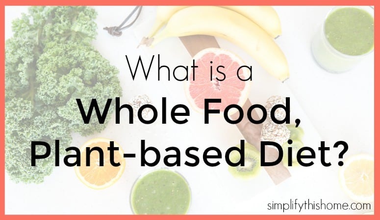 What is a whole food, plant-based diet? Simplify this Home
