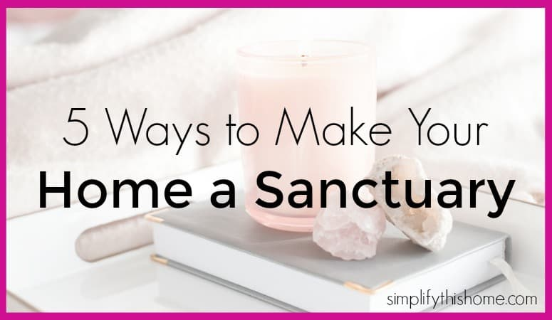 5 ways to make your home a sanctuary. Simplify this Home