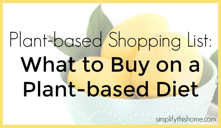 Plant-based Shopping List: What to Buy When You Follow a Plant-based Diet