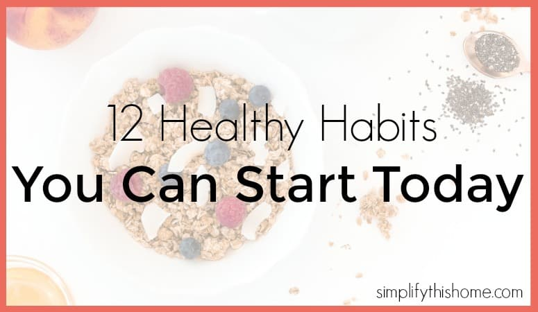 12 Healthy Habits You Can Start Today
