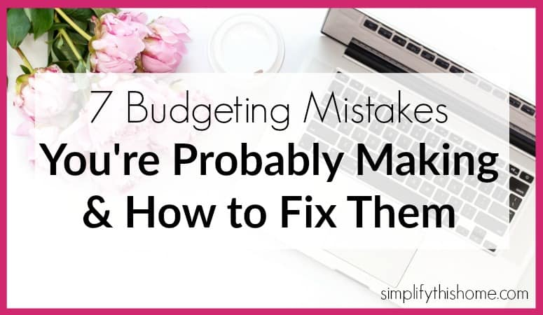 7 Budgeting Mistakes You're Probably Making and How to Fix Them