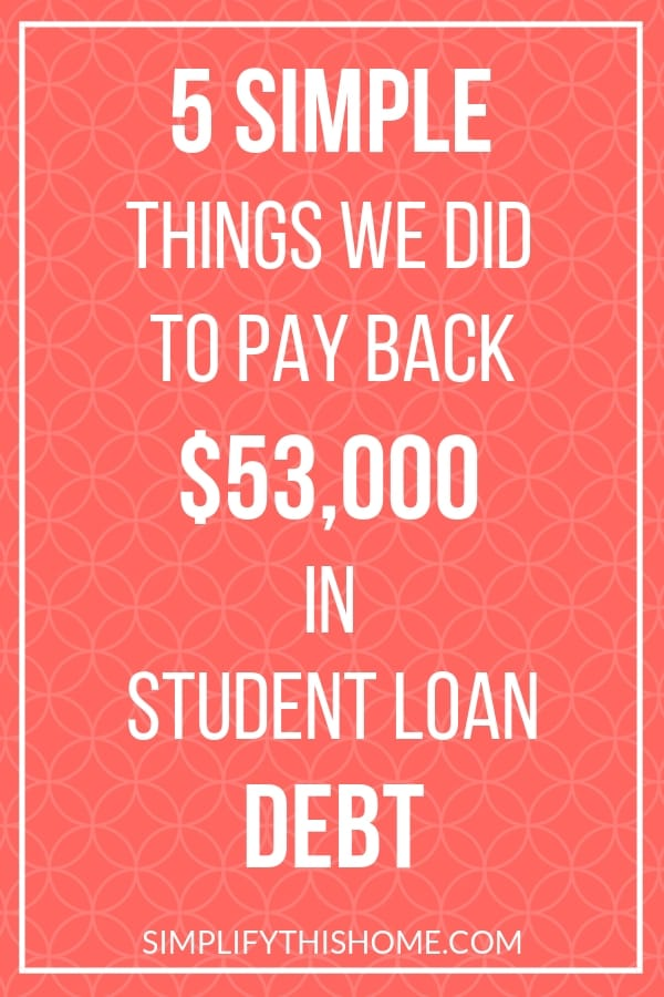 5 simple things we did to pay back $53,000 in student loan debt on one income   student loans   how to pay off debt quickly