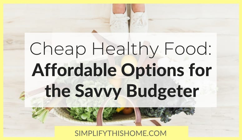 Cheap Healthy Food: Affordable Options for the Savvy Budgeter