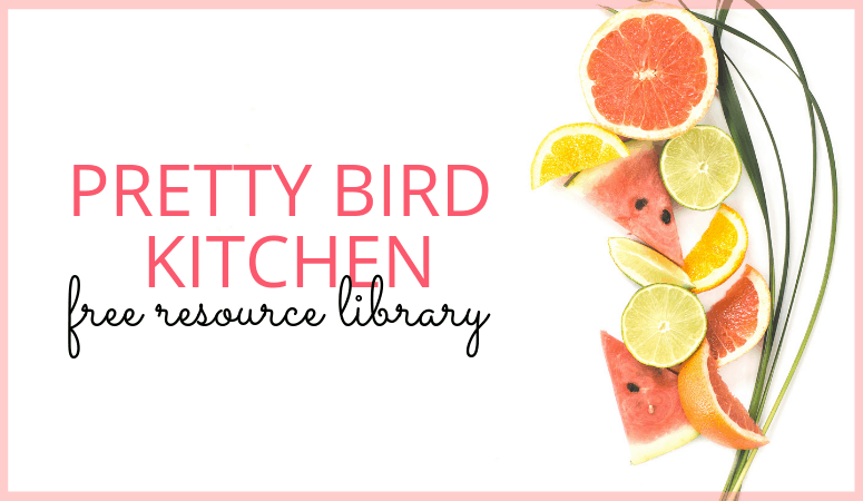 Pretty Bird Kitchen Free Resource Library