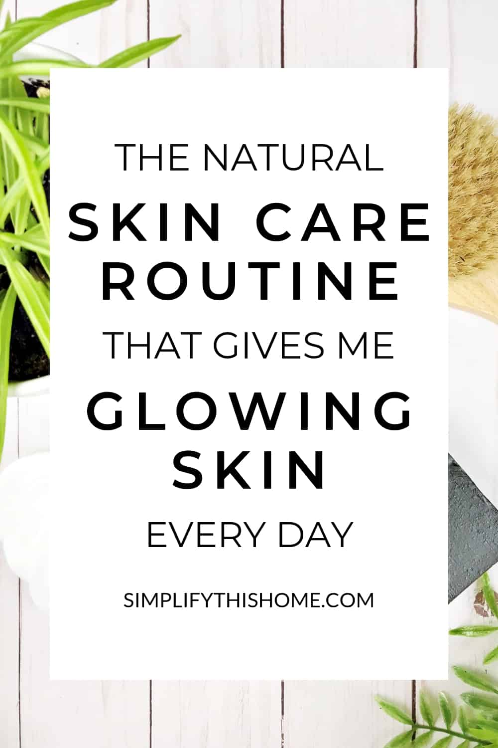 The natural skin care routine that gives me glowing skin